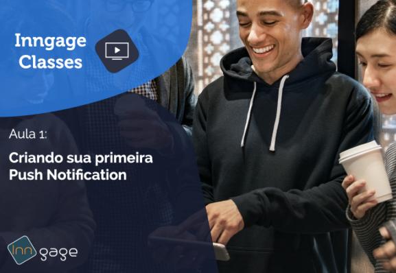 inngage-classes-preparando-para-enviar-sua-primeira-push-notification